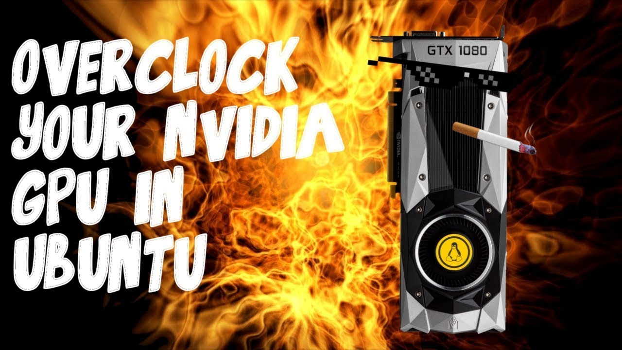 UPDATE: Overclock Nvidia GPUs in Ubuntu: Great for Gaming and Mining