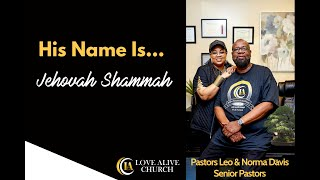 His Name Is... Jehovah Shammah, [Part 6] Pastor Leo Davis