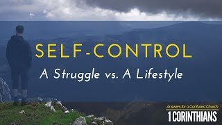 Self-Control: A Struggle vs. A Lifestyle | Pastor Shane Idleman
