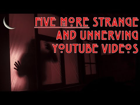 5 More Strange and Unnerving YouTube Videos