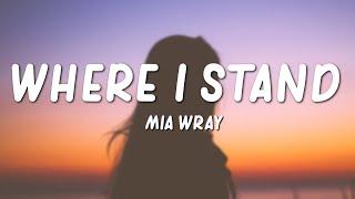 Mia Wray - Where I Stand (Lyrics)