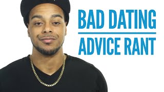 Bad Dating Advice | Just be yourself | Rant
