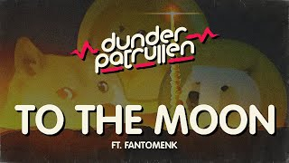 Dunderpatrullen - 04 - To The Moon (ft. FantomenK)