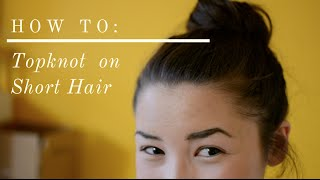 Topknot with Short Hair Tutorial