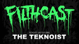 Filthcast 036 featuring The Teknoist
