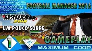 FOOTBALL MANAGER 2016 #1 - UM POUCO SOBRE O GAME! / Gameplay 1080p PT-BR