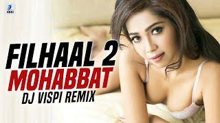 Filhaal 2 Mohabbat (Remix) | DJ Vispi | Akshay Kumar Ft. Nupur Sanon | Ammy Virk | BPraak | Jaani