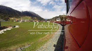Patschifig - von Chur nach St. Moritz