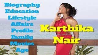 Karthika Nair Biography | Age | Family | Affairs | Movies | Education | Lifestyle and Profile