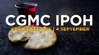 CGMC Ipoh Service - Saturday 4th September @ 8:00 pm (COMMUNION)