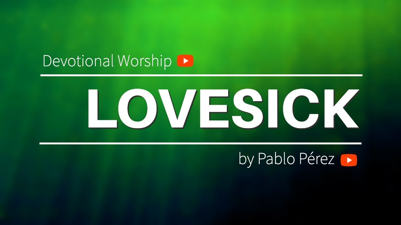 Worship Song: LOVESICK, by Pablo Perez  Christian Music, Worship Music,  Devotional Worship Songs