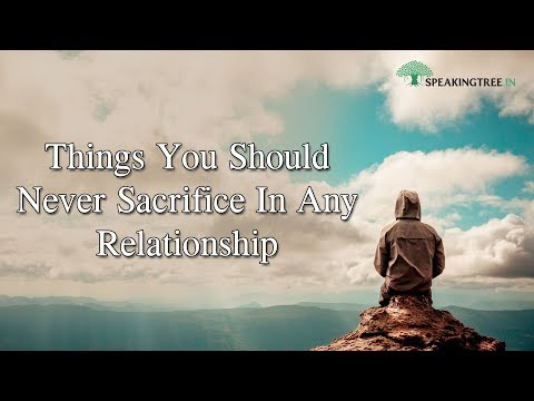 Things You Should Never Sacrifice In Any Relationship
