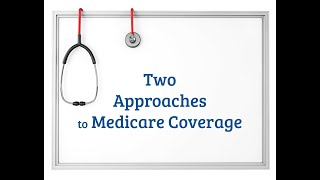 Two Approaches to Medicare Coverage