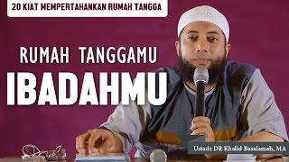 Video [Kiat-1] Rumah tanggamu adalah ibadahmu, Ustadz DR Khalid Basalamah MA download MP3, 3GP, MP4, WEBM, AVI, FLV Februari 2018