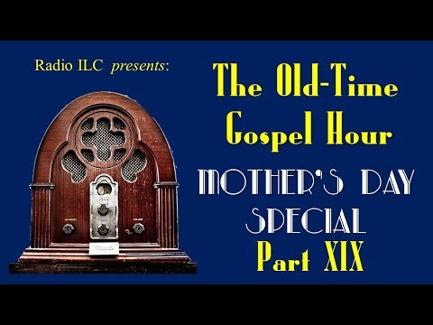 Old-Time Gospel Hour Mother's Day Special, part XIX