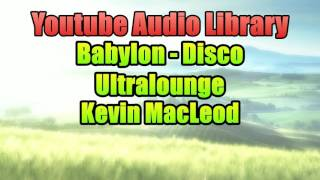 Babylon - Disco Ultralounge | Youtube Audio Library | Copyright Free Music Songs | Kevin MacLeod