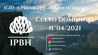 IPBH - Culto Dominical (11/04/2021)