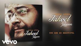 "Pablo López ""Jahvel Johnson"" - You Are so Beautiful"
