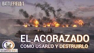 BATTLEFIELD 1 EL ACORAZADO LA BESTIA DEL MAR. COMO USARLO Y DESTRUIRLO