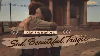 Klaus & Isadora | Sad, Beautiful, Tragic