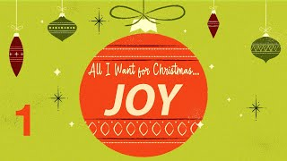 All I Want For Christmas: JOY - Week 1