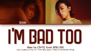 Gambar cover HwaSa I'm bad too Lyrics Feat. DPR LIVE (화사 I'm bad too 가사 Feat. DPR LIVE)   Color Coded Han/Rom/Eng