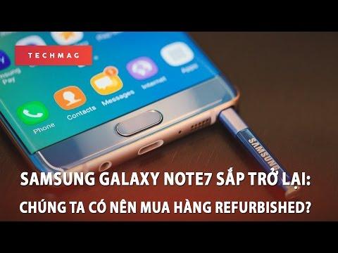 Samsung Galaxy Note7 sắp trở lại: Chúng ta có nên mua hàng refurbished?