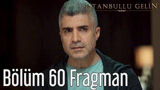 İstanbullu Gelin 60. Bölüm Fragman