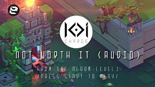 KOI CHARGE | Not Worth it (Audio)
