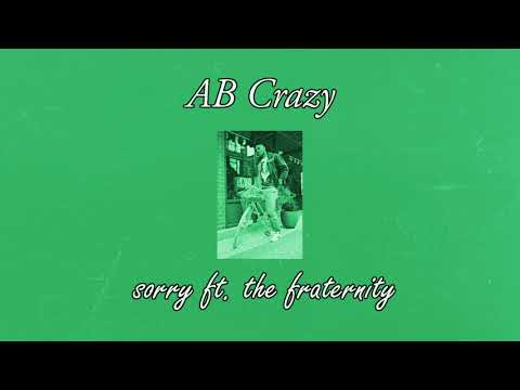 AB Crazy   Sorry Ft  The Fraternity