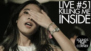 Sounds From The Corner : Live #51 Killing Me Inside