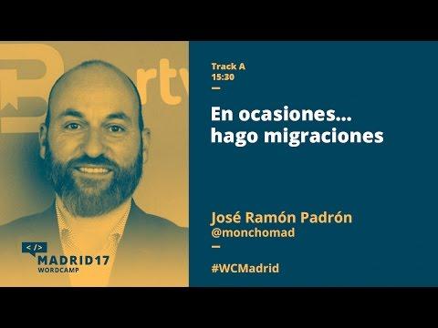 En ocasiones…hago migraciones - José Ramón Padrón - WordCamp Madrid 2017