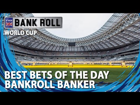 World Cup 2018 | Monday 2nd July Best Match Bets | Bankroll Bankers