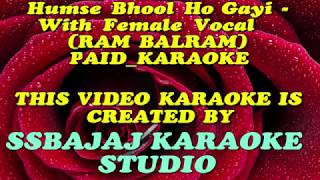 Humse Bhool Ho Gayi - With Female Vocal (RAM BALRAM) Paid_Karaoke SAMPLE