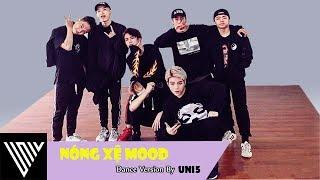 Uni5 | Nóng Xệ Mood - Dance Version | Nhạc Trẻ Mới Nhất 2017