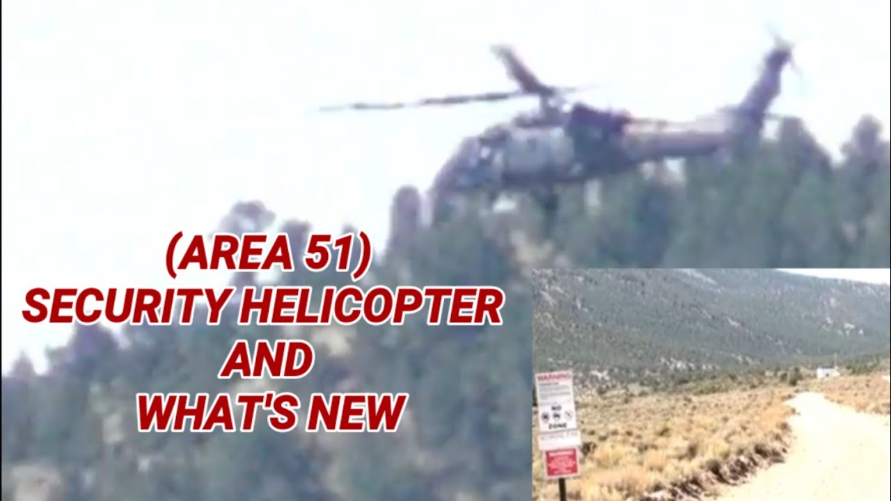 area 51 security helicopter and whats new at the border