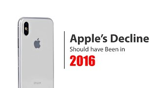 Apple's Decline is Overdue. (It should have happened in 2016)