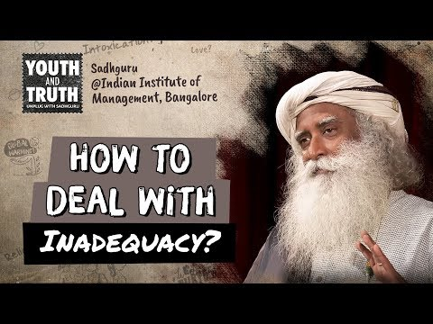 How to Deal with Feelings of Inadequacy? - Sadhguru