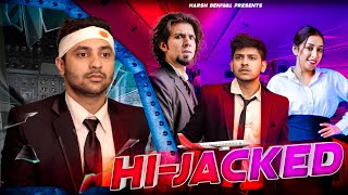 Hi-Jacked | Harsh Beniwal