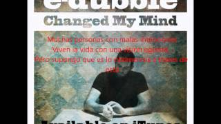 Repeat youtube video E-dubble changed my mind subtitulado en español muy buenos!!!