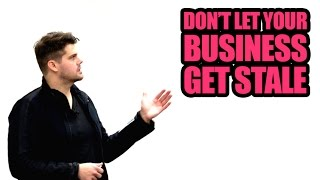 Don't Let Your Business Get STALE