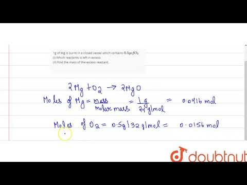 1g Of Mg Is Burnt In A Closed Vessel Which Contains `0.5g Of O_(2)` (i) Which Reactants