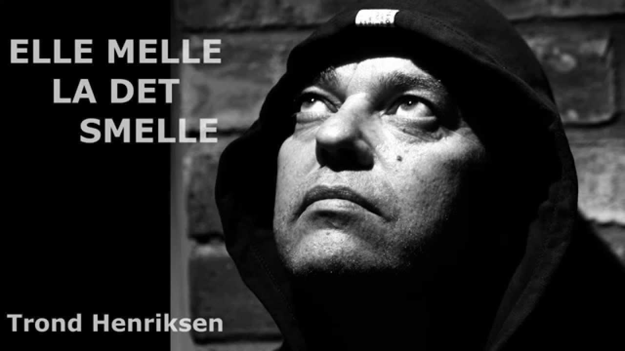 Elle Melle La Det Smelle Trond Henriksen Youtube