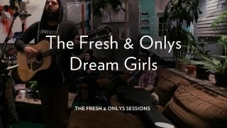 "The Fresh & Onlys Perform ""Dream Girls"""