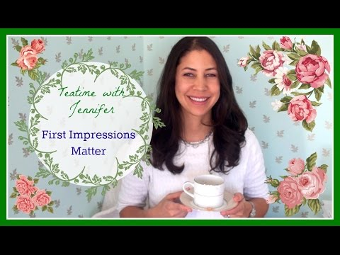 First Impressions Matter | Teatime with Jennifer