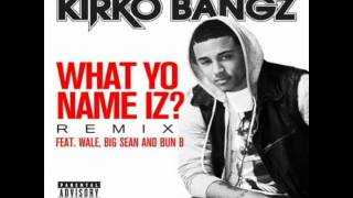 Kirko Bangz - What yo Name iz? Remix ( Feat, Bun-B, Big Sean, Wale)