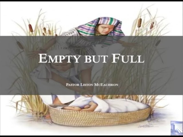 Empty But Full - Sunday Morning, May 10, 2020 - Pastor Liston McEachron