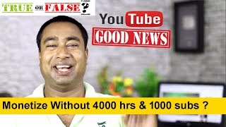 Good News ! Is YouTube Enabling Monetization Without  4000 hours watch time & 1000 Subscribers ?