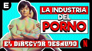 'El Director Desnudo': La revolución de la industria pornográfica #ENSERIADOS