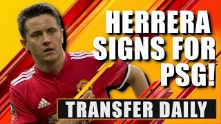 Ander Herrera signs for PSG! Transfer Daily | The Football Terrace